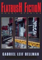 Flatbush Fiction - short stories ebook by Gabriel Leif Bellman