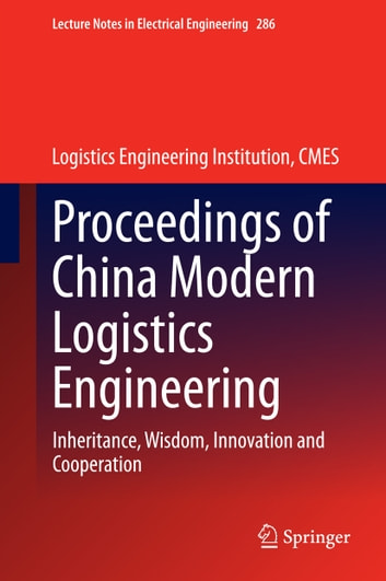 Proceedings of China Modern Logistics Engineering - Inheritance, Wisdom, Innovation and Cooperation ebook by