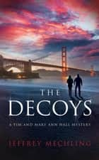 The Decoys - A Tim and Mary Ann Mystery, #3 ebook by Jeffrey Mechling