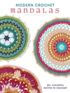 Modern Crochet Mandalas - 50+ Colorful Motifs to Crochet eBook by Interweave Editors