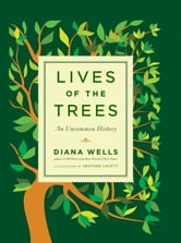 Lives of the Trees - An Uncommon History ebook by Diana Wells