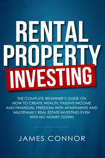 Rental Property Investing: Complete Beginner's Guide on How to Create Wealth, Passive Income and Financial Freedom with Apartments and Multifamily Real Estate Investing Even with No Money Down (Finance & Investing) photo