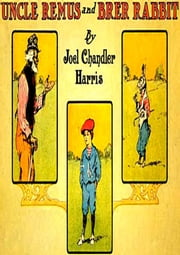 Uncle Remus And Brer Rabbit ebook by Joel Chandler Harris