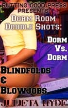 Dorm Room Double Shots: Dorm Vs. Dorm & Blindfolds and Blowjobs ebook by Julieta Hyde