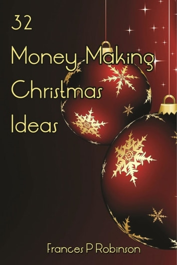 32 Money Making Christmas Ideas ebook by Frances Robinson