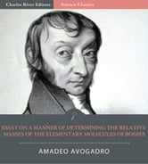 Essay on a Manner of Determining the Relative Masses of the Elementary Molecules of Bodies ebook by Lorenzo Avogadro