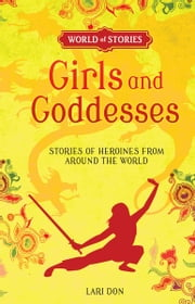 Girls and Goddesses - Stories of Heroines from around the World ebook by Lari  Don,Francesca  Greenwood