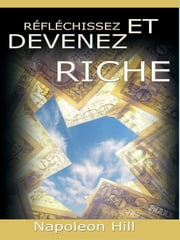 Reflechissez Et Devenez Riche / Think and Grow Rich [Translated] ebook by Napoleon Hill,Dorian Klein