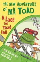 The New Adventures of Mr Toad: A Race to Toad Hall ebook by Tom Moorhouse, Holly Swain