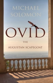 Ovid, the Augustan scapegoat ebook by Michael Solomon