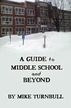 A Guide to Middle School and Beyond ebook by Michael Turnbull