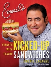Emeril's Kicked-Up Sandwiches - Stacked with Flavor ebook by Emeril Lagasse