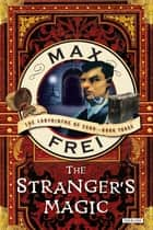 The Stranger's Magic: The Labyrinths of Echo, Book Three ebook by Max Frei, Polly Gannon, Ast A. Moore
