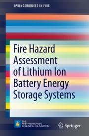 Fire Hazard Assessment of Lithium Ion Battery Energy Storage Systems ebook by Andrew F. Blum,R. Thomas Long Jr.