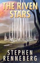 The Riven Stars ebook by Stephen Renneberg