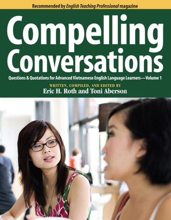 Compelling Conversations: Questions & Quotations for Advanced Vietnamese English Language Learners ebook by Eric H. Roth,Toni Aberson