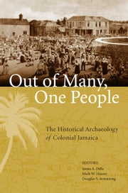 Out of Many, One People - The Historical Archaeology of Colonial Jamaica ebook by James A. Delle,Mark W. Hauser,Douglas V. Armstrong,Ainsley Henriques,Mark W. Hauser,James A. Delle,Robyn Woodward,Marianne Franklin,Maureen Jeanette Brown,Gregory D. Cook,Amy L. Rubenstein-Gottschamer,Candice Goucher,E. Kofi Agorsah,Matthew Reeves,Jillian E. Galle,Kenneth G. Kelly