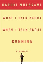 What I Talk About When I Talk About Running ebook by Haruki Murakami