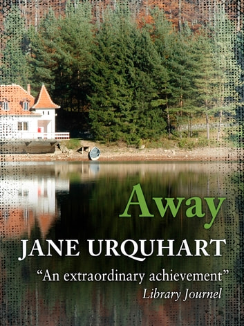 """away by jane urquhart Away won the trillium award and was a national bestseller, while the  """"jane  urquhart charts the restless weather of the human heart in the same observant,."""