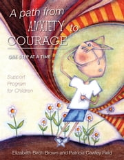 A Path from Anxiety to Courage - One Step at a Time ebook by Birch Brown, Elizabeth