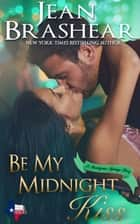 Be My Midnight Kiss - A Sweetgrass Springs Story ebook by Jean Brashear