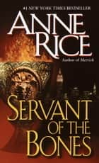 Servant of the Bones - A Novel ebook by Anne Rice