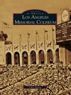 Los Angeles Memorial Coliseum ebook by Chris Epting