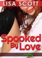 Spooked By Love ebook by Lisa Scott