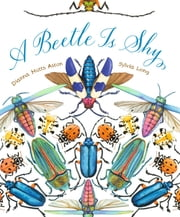 A Beetle Is Shy ebook by Dianna Hutts Aston, Sylvia Long