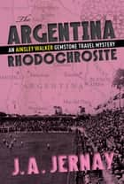 The Argentina Rhodochrosite ebook by J.A. Jernay