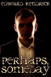 Perhaps, Someday ebook by Edward Kendrick