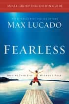 Fearless Small Group Discussion Guide ebook by Max Lucado