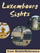 Luxembourg Sights: a travel guide to the top 20 attractions in Luxembourg City (Mobi Sights) eBook von