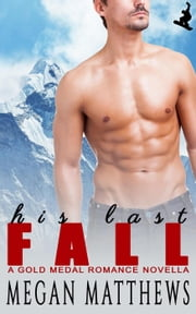 His Last Fall - Gold Medal Romance, #2 ebook by Megan Matthews