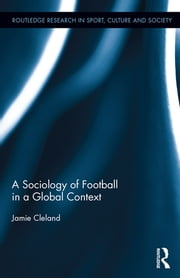 A Sociology of Football in a Global Context ebook by Jamie Cleland