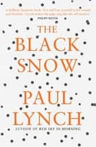 The Black Snow ebook by Paul Lynch