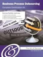Business Process Outsourcing Complete Certification Kit - Core Series for IT ebook by Ivanka Menken