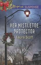 Her Mistletoe Protector (Mills & Boon Love Inspired Suspense) ekitaplar by Laura Scott