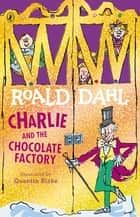 Charlie and the Chocolate Factory ebook by