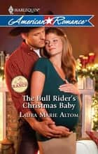 The Bull Rider's Christmas Baby ebook by Laura Marie Altom