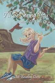 I'll Be Seeing You - Musica Con Fuoco, Op. 4 ebook by M. Bradley Davis