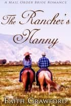 The Rancher's Nanny - A Mail Order Bride Romance ebook by Faith Crawford
