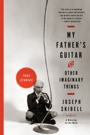 My Father's Guitar and Other Imaginary Things ebook by Joseph Skibell
