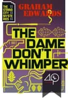 The Dame Don't Whimper ebook by Graham Edwards