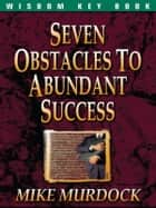 Seven Obstacles To Abundant Success ebook by Mike Murdock