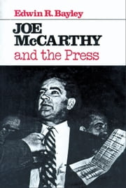 Joe McCarthy and the Press ebook by Bayley, Edwin R.