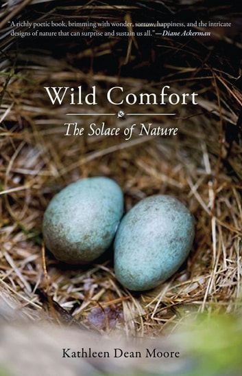 Wild Comfort - The Solace of Nature ebook by Kathleen Dean Moore