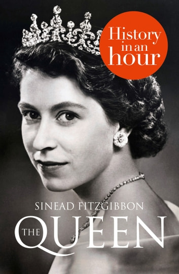 The Queen: History in an Hour ebook by Sinead Fitzgibbon