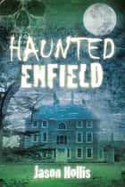 Haunted Enfield ebook by Jay Hollis