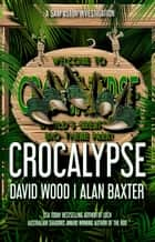Crocalypse - A Sam Aston Investigation ebook by David Wood, Alan Baxter